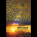 The Luminous Heart of Jonah S. (       UNABRIDGED) by Gina B. Nahai Narrated by Fajer Al-Kaisi