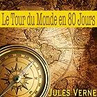 Le tour du monde en 80 jours (       UNABRIDGED) by Jules Verne Narrated by Alain Couchot