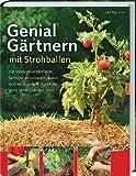 Genial Gärtnern mit Strohballen: Die innovative Methode, Gemüse anzubauen, wann und wo man will - und das ganz ohne Unkraut jäten