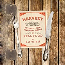Harvest: Field Notes from a Far-Flung Pursuit of Real Food (       UNABRIDGED) by Max Watman Narrated by Max Watman