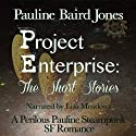 Project Enterprise: The Short Stories (       UNABRIDGED) by Pauline Baird Jones Narrated by Lisa Meadows