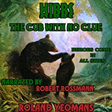 Hibbs, the Cub with No Clue (       UNABRIDGED) by Roland Yeomans Narrated by Robert Rossmann