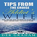 Tips from the Cruise Addict's Wife: Tips and Tricks to Plan the Best Cruise Vacation Ever! Audiobook by Deb Graham Narrated by Sandy Vernon