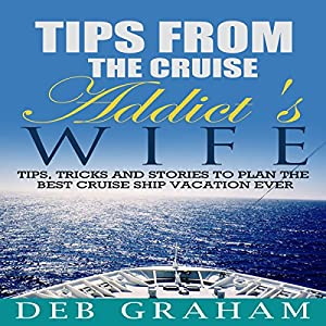 Tips from the Cruise Addict's Wife: Tips and Tricks to Plan the Best Cruise Vacation Ever! Hörbuch von Deb Graham Gesprochen von: Sandy Vernon