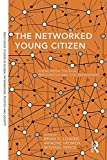 img - for The Networked Young Citizen: Social Media, Political Participation and Civic Engagement (Routledge Studies in Global Information, Politics and Society) book / textbook / text book