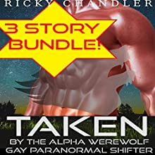 Taken by the Alpha Werewolf Bundle Gay Paranormal Shifter | Livre audio Auteur(s) : Ricky Chandler Narrateur(s) : Trevor Clinger