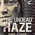 The Undead Haze: Undead, Book 2 Audiobook by Eloise J. Knapp Narrated by Kevin T. Collins