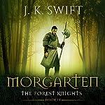Morgarten: The Forest Knights, Book 2 | J. K. Swift