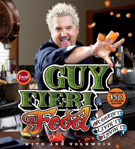 Guy Fieri Food: Cookin' It, Livin' It, Lovin' It by Guy Fieri, Ann Volkwein