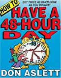 How to Have a 48-Hour Day: Get Twice as Much Done as You Do Now! (0937750131) by Aslett, Don
