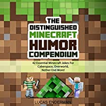 The Distinguished Minecraft Humor Compendium: 42 Essential Minecraft Jokes for Cyberspace, Overworld, Nether End More! (       UNABRIDGED) by Lucas Enderman Narrated by Bill Georato
