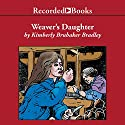 The Weaver's Daughter Audiobook by Kimberly Brubaker Bradley Narrated by Kate Forbes
