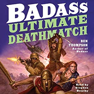 Badass: Ultimate Deathmatch: Skull-Crushing True Stories of the Most Hardcore Duels, Showdowns, Fistfights, Last Stands, and Military Engagements of All Time | [Ben Thompson]