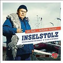 Inselstolz: Zwischen Strandkorb und Sturmflut - 18 Leben in der Nordsee Hörbuch von Gerhard Waldherr, Uwe Bahn Gesprochen von: Axel Prahl, Katharina Thalbach