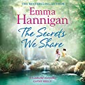 The Secrets We Share Audiobook by Emma Hannigan Narrated by Emma Lowe