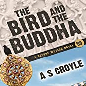 The Bird and the Buddha: Before Watson, Book 2 | A S Croyle