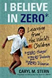 img - for I Believe in ZERO: Learning From the World's Children book / textbook / text book