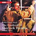 The Casebook of Sherlock Holmes: Volume Three (Dramatised)  by Sir Arthur Conan Doyle Narrated by Full Cast