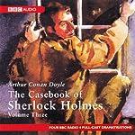 The Casebook of Sherlock Holmes: Volume Three (Dramatised) | Sir Arthur Conan Doyle