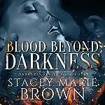 Blood Beyond Darkness: Darkness Series, Volume 4 | Stacey Marie Brown
