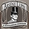 The Extraordinary Adventures of Arsene Lupin, Gentleman Burglar [Classic Tales Edition] Audiobook by Maurice Leblanc Narrated by B.J. Harrison
