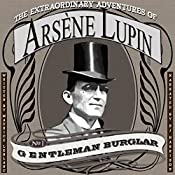 The Extraordinary Adventures of Arsene Lupin, Gentleman Burglar [Classic Tales Edition] | Maurice Leblanc