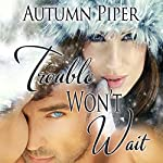 Trouble Won't Wait: Love-n-Trouble, Book 2 | Autumn Piper