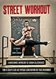 img - for Street Workout, A Worldwide Anthology of Urban Calisthenics. How to Sculpt a God-Like Physique Using Nothing But Your Environment book / textbook / text book