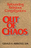 Out of Chaos: Refounding Religious Congregations (0809130041) by Arbuckle, Gerald A.