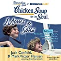 Chicken Soup for the Soul: Moms and Sons - 34 Stories about Raising Boys, Being a Sport, Grieving and Peace, and Single-Minded Devotion (       UNABRIDGED) by Jack Canfield, Mark Victor Hansen, Amy Newmark (editor) Narrated by Joyce Bean