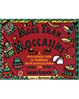 More Than Moccasins: A Kid's Activity Guide to Traditional North American Indian Life (Kid's Guide)