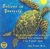 Believe in Yourself: A Childs Bedtime Story for Raising Self-Esteem for 3 to 9 Year Olds