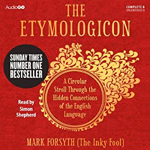 The Etymologicon: A Circular Stroll through the Hidden Connections of the English Language | [Mark Forsyth]