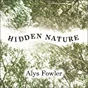 Hidden Nature: A Voyage of Discovery Audiobook by Alys Fowler Narrated by Miranda Cook