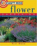 Cant Miss Flower Gardening: Practical Solutions for Gardening Success