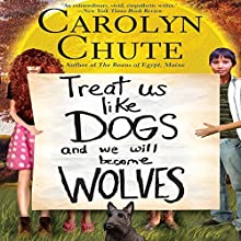 Treat Us like Dogs and We Will Become Wolves (       UNABRIDGED) by Carolyn Chute Narrated by P. J. Ochlan