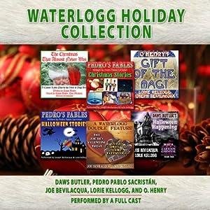 Waterlogg Holiday Collection | [Charles Dawson Butler, Pedro Pablo Sacristán, Joe Bevilacqua, Lorie Kellogg, O. Henry, various authors]