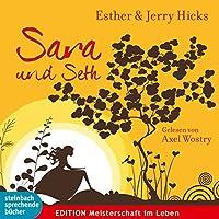Sara und Seth Hörbuch von Esther Hicks, Jerry Hicks Gesprochen von: Axel Wostry