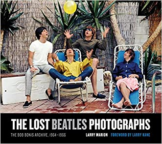 The Lost Beatles Photographs: The Bob Bonis Archive, 1964-1966 written by Larry Marion