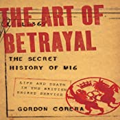 The Art of Betrayal: The Secret History of M16 - Life and Death in the British Secret Service | [Gordon Corera]