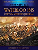 Waterloo 1815 - Captain Mercer's Journal : The Illustrated Edition (Military History from Primary Sources)