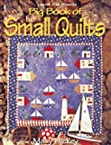 The Big Book of Small Quilts (For the Love of Quilting) (0848715632) by Hickey, Mary
