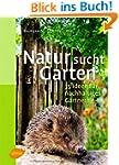 Natur sucht Garten: 35 Ideen f�r nach...
