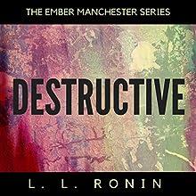 Destructive: The Ember Manchester Series, Book 4 | Livre audio Auteur(s) : L.L. Ronin Narrateur(s) : Shoshana Franck