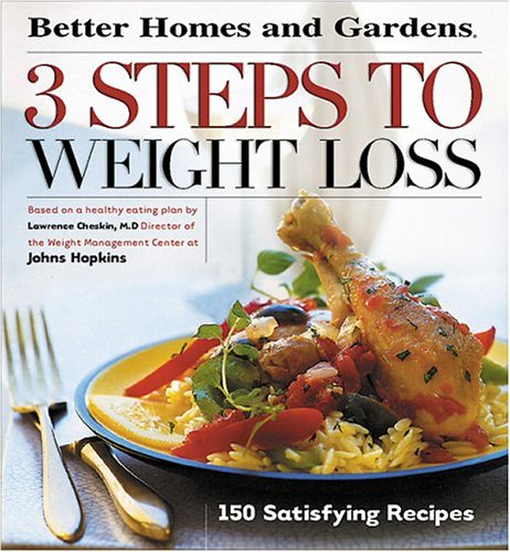 3 Steps to Weight Loss: 150 Satisfying Recipes (Better Homes & Gardens)