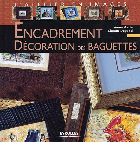 livre encadrement d coration des baguettes. Black Bedroom Furniture Sets. Home Design Ideas