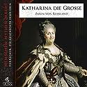Katharina die Große: Zarin von Russland (Menschen, Mythen, Macht) Hörbuch von Elke Bader Gesprochen von: Gert Heidenreich