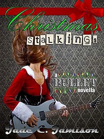 Christmas Stalkings: A Novella (Bullet Series Book 4.5) (Rock Star