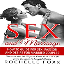 Sex and Marriage: How to Guide for Sex and Passion and Desire for Married Couples: Discover the 10 Ways to Turn Your Sex Life From Routine to Lustful Desire Audiobook by Rochelle Foxx Narrated by Jessica Bellinger