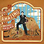 Free: How to Be Amazing, Episodes 1-4 | Michael Ian Black